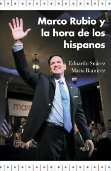 Marco Rubio y la hora de los hispanos, Suarez, Eduardo & Ramírez, María