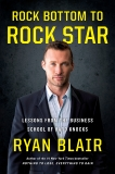 Rock Bottom to Rock Star: Lessons from the Business School of Hard Knocks, Blair, Ryan