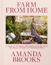 Farm from Home: A Year of Stories, Pictures, and Recipes from a City Girl in the Country, Brooks, Amanda