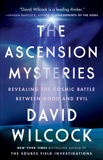 The Ascension Mysteries: Revealing the Cosmic Battle Between Good and Evil, Wilcock, David