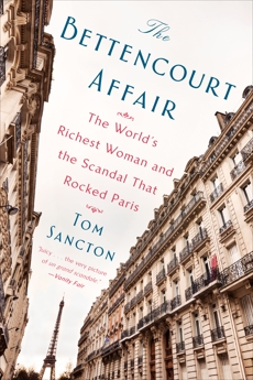 The Bettencourt Affair: The World's Richest Woman and the Scandal That Rocked Paris, Sancton, Tom