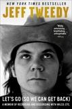 Let's Go (So We Can Get Back): A Memoir of Recording and Discording with Wilco, Etc., Tweedy, Jeff