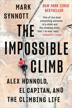 The Impossible Climb: Alex Honnold, El Capitan, and the Climbing Life, Synnott, Mark