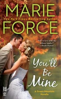 You'll Be Mine: A Green Mountain Novella, Force, Marie
