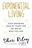 Exponential Living: Stop Spending 100% of Your Time on 10% of Who You Are, Riley, Sheri