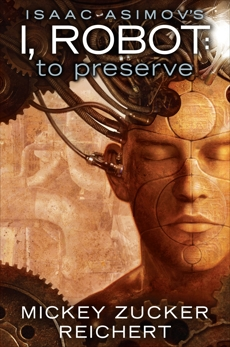 Isaac Asimov's I, Robot: To Preserve, Reichert, Mickey Zucker