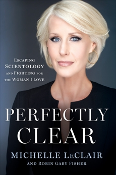 Perfectly Clear: Escaping Scientology and Fighting for the Woman I Love, LeClair, Michelle & Fisher, Robin Gaby