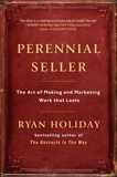 Perennial Seller: The Art of Making and Marketing Work that Lasts, Holiday, Ryan