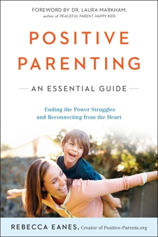 Positive Parenting: An Essential Guide, Eanes, Rebecca