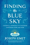 Finding the Blue Sky: A Mindful Approach to Choosing Happiness Here and Now, Emet, Joseph