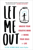 Let Me Out: Unlock Your Creative Mind and Bring Your Ideas to Life, Himmelman, Peter