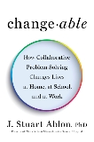 Changeable: How Collaborative Problem Solving Changes Lives at Home, at School, and at Work, Ablon, J. Stuart
