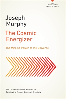 The Cosmic Energizer: The Miracle Power of the Universe, Murphy, Joseph