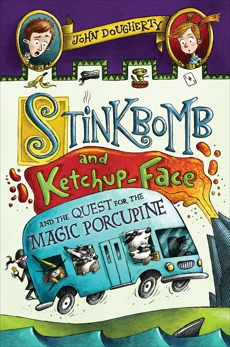 Stinkbomb and Ketchup-Face and the Quest for the Magic Porcupine, Dougherty, John