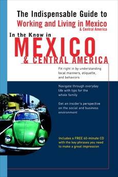 In the Know in Mexico & Central America: The Indispensable Guide to Working and Living in Mexico & Central America, Phillips, Jennifer