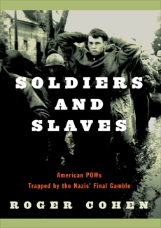 Soldiers and Slaves: American POWs Trapped by the Nazis' Final Gamble, Cohen, Roger