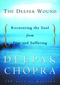 The Deeper Wound: Recovering the Soul in the Face of Fear and Tragedy, Chopra, Deepak