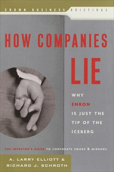How Companies Lie: Why Enron Is Just the Tip of the Iceberg, Elliott, Larry & Schroth, Richard