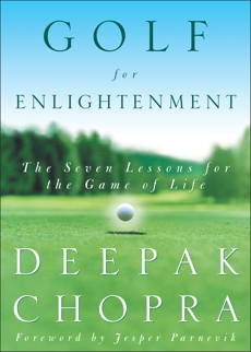 Golf for Enlightenment: The Seven Lessons for the Game of Life, Chopra, Deepak