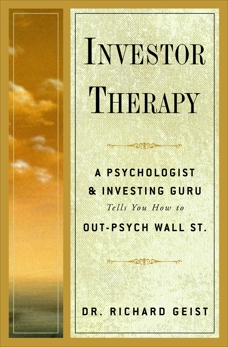 Investor Therapy: A Psychologist and Investing Guru Tells You How to Out-Psych Wall Street, Geist, Richard