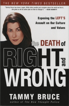 The Death of Right and Wrong: Exposing the Left's Assault on Our Culture and Values, Bruce, Tammy