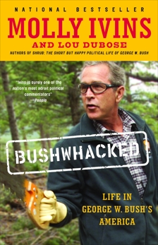 Bushwhacked: Life in George W. Bush's America, Ivins, Molly & Dubose, Lou & Ivins, Molly