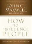 How to Influence People: Make a Difference in Your World, Dornan, Jim & Maxwell, John C.