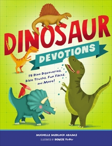 Dinosaur Devotions: 75 Dino Discoveries, Bible Truths, Fun Facts, and More!, Adams, Michelle Medlock