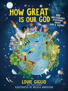 How Great Is Our God: 100 Indescribable Devotions About God and Science, Giglio, Louie