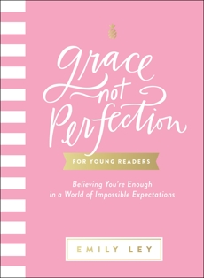 Grace, Not Perfection for Young Readers: Believing You're Enough in a World of Impossible Expectations, Ley, Emily