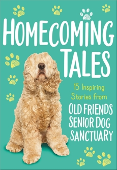 Homecoming Tales: 15 Inspiring Stories from Old Friends Senior Dog Sanctuary, Old Friends Senior Dog Sanctuary ,