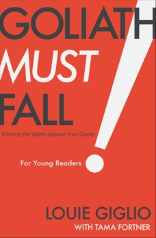Goliath Must Fall for Young Readers: Winning the Battle Against Your Giants, Giglio, Louie