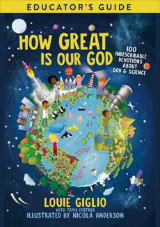 How Great Is Our God Educator's Guide: 100 Indescribable Devotions About God and Science, Giglio, Louie
