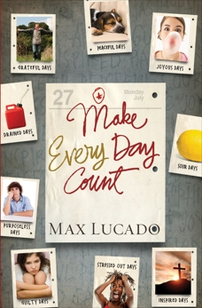 Make Every Day Count - Teen Edition, Lucado, Max