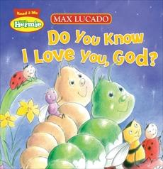 Do You Know I Love You, God?, Lucado, Max