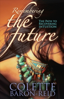 Remembering the Future: The Path to Recovering Intuition, Baron-Reid, Colette