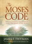 The Moses Code: The Most Powerful Manifestation Tool in the History of the World, Twyman, James F.