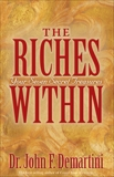The Riches Within: Your Seven Secret Treasures, Demartini, John F.