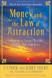 Money, and the Law of Attraction: Learning to Attract Wealth, Health, and Happiness, Hicks, Esther & Hicks, Jerry