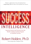 Success Intelligence: Essential Lessons and Practices from the World's Leading Coaching Program on Aut hentic Success, Holden, Robert