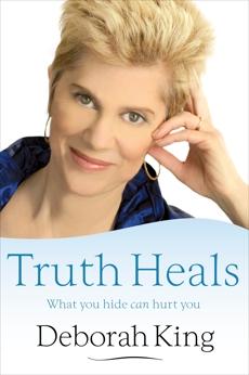 Truth Heals: What You Hide Can Hurt You, King, Deborah