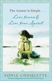 The Answer Is Simple...Love Yourself, Live Your Spirit!, Choquette, Sonia