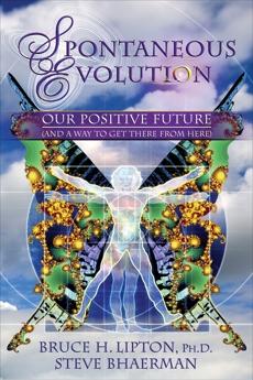 Spontaneous Evolution, Bhaerman, Steve & Lipton, Bruce H.