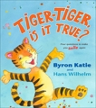 Tiger-Tiger, Is It True?: Four Questions to Make You Smile Again, Wilhelm, Hans & Katie, Byron