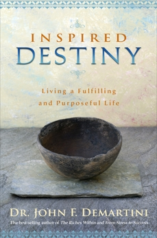 Inspired Destiny: Living a Fulfilling and Purposeful Life, Demartini, John F.