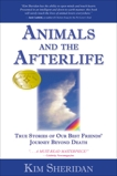 Animals and the Afterlife: True Stories of Our Best Friends' Journey Beyond Death, Sheridan, Kim