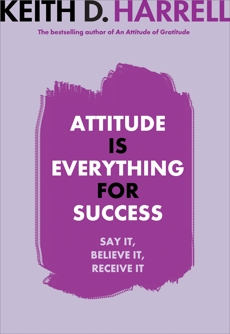 Attitude is Everything for Success, Harrell, Keith D.