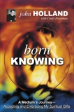 Born Knowing: A Medium's Journey, Holland, John