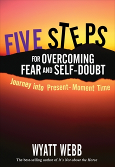 Five Steps to Overcoming Fear and Self Doubt, Webb, Wyatt