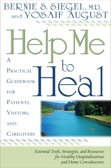 Help Me To Heal: A Practical Guidebook for Patients, Visitors and Caregivers, August, Yosaif & Siegel, Bernie S.